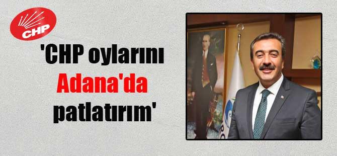 'CHP oylarını Adana'da patlatırım'