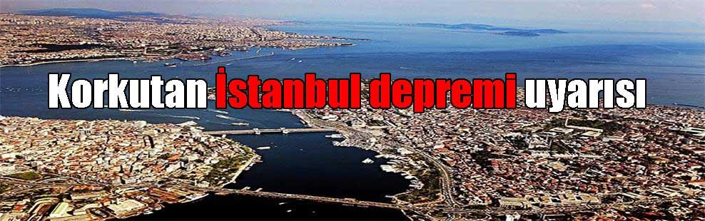 Korkutan İstanbul depremi uyarısı
