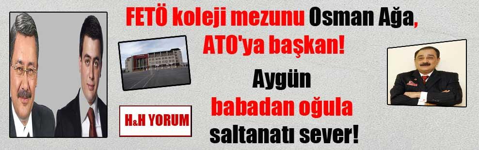 FETÖ koleji mezunu Osman Ağa, ATO'ya başkan! Aygün babadan oğula saltanatı sever!
