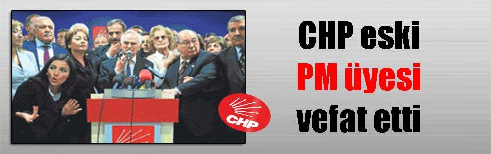 CHP eski PM üyesi vefat etti
