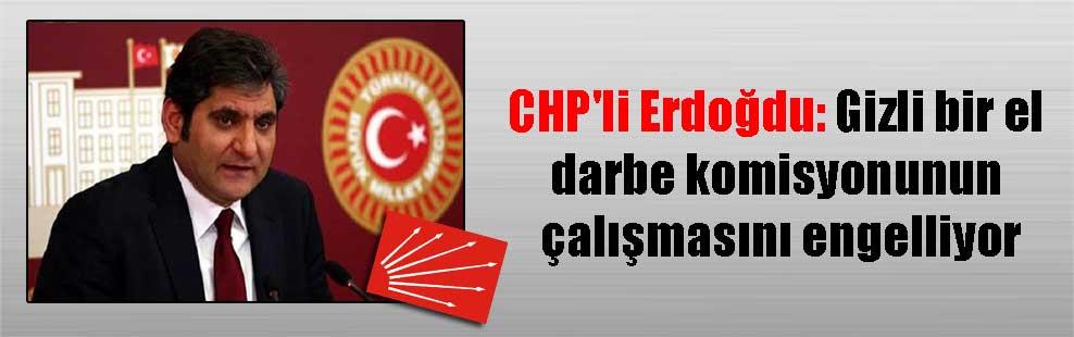 CHP'li Erdoğdu: Gizli bir el darbe komisyonunun çalışmasını engelliyor