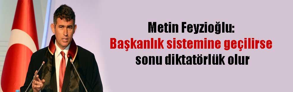 Metin Feyzioğlu: Başkanlık sistemine geçilirse sonu diktatörlük olur