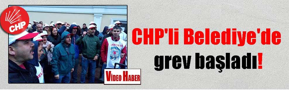 CHP'li Belediye'de grev başladı!