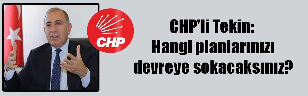 CHP'li Tekin: Hangi planlarınızı devreye sokacaksınız?