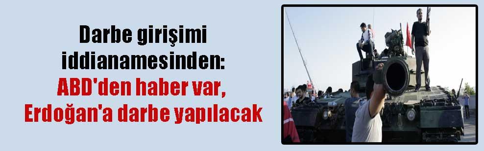 Darbe girişimi iddianamesinden: ABD'den haber var, Erdoğan'a darbe yapılacak