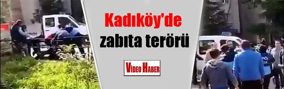 Kadıköy'de zabıta terörü