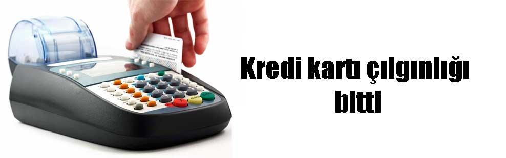 Kredi kartı çılgınlığı bitti