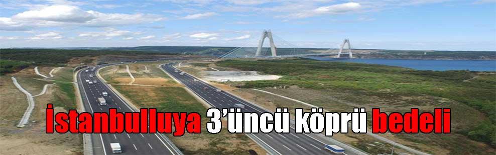 İstanbulluya 3'üncü köprü bedeli