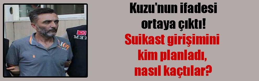Kuzu'nun ifadesi ortaya çıktı! Suikast girişimini kim planladı, nasıl kaçtılar?