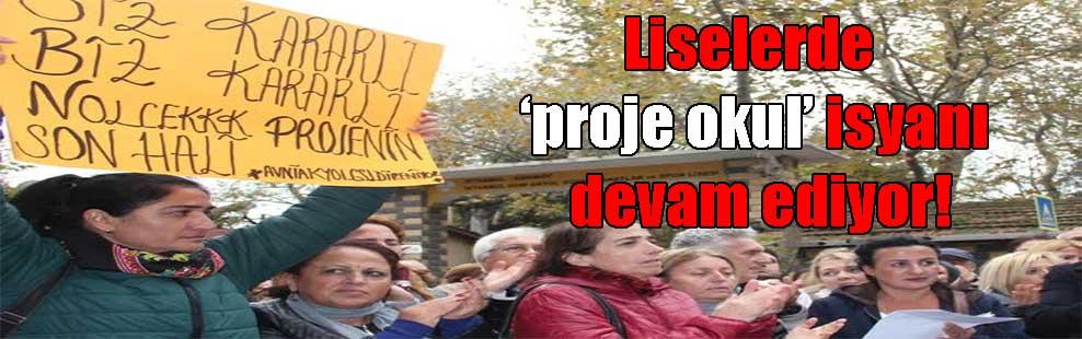 Liselerde 'proje okul' isyanı devam ediyor!