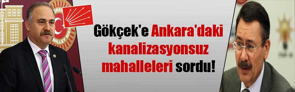 Gökçek'e Ankara'daki kanalizasyonsuz mahalleleri sordu!