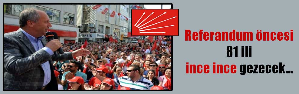 Referandum öncesi 81 ili ince ince gezecek…