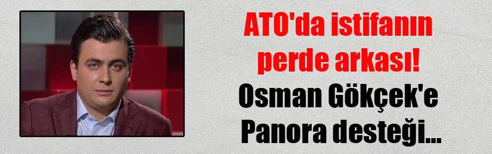 ATO'da istifanın perde arkası! Osman Gökçek'e Panora desteği…