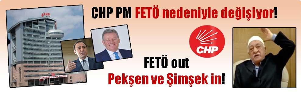 CHP PM FETÖ nedeniyle değişiyor! FETÖ out Pekşen ve Şimşek in!