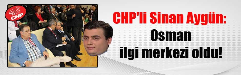 CHP'li Sinan Aygün: Osman ilgi merkezi oldu!