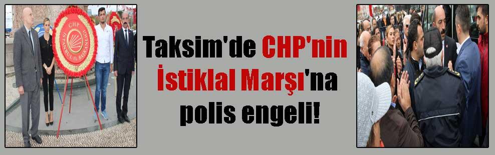 Taksim'de CHP'nin İstiklal Marşı'na polis engeli!