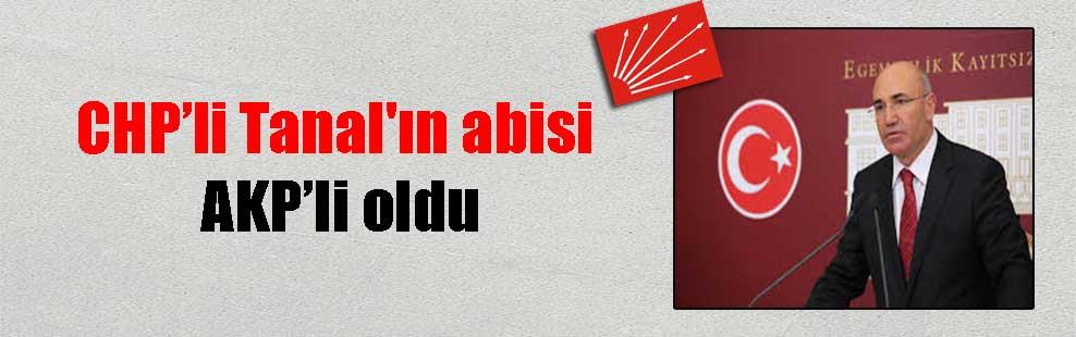 CHP'li Tanal'ın abisi AKP'li oldu