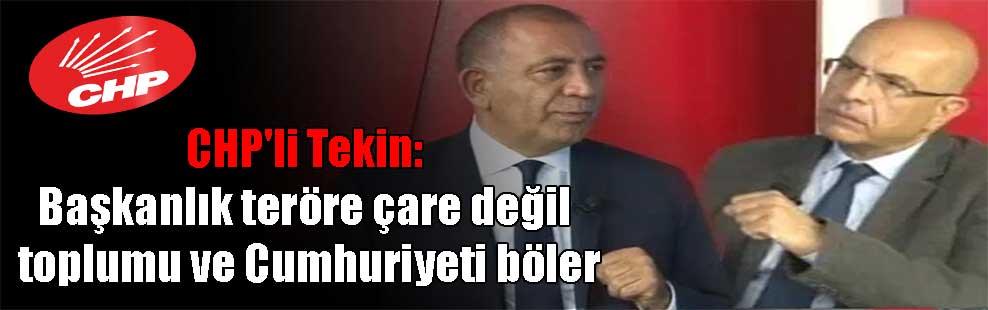 CHP'li Tekin: Başkanlık teröre çare değil toplumu ve Cumhuriyeti böler