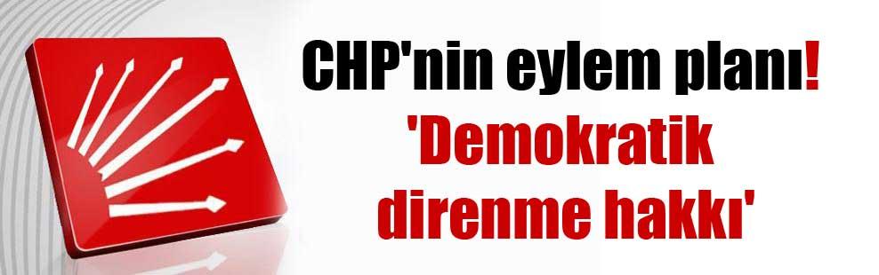 CHP'nin eylem planı! 'Demokratik direnme hakkı'