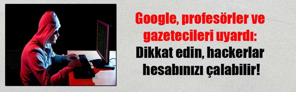 Google, profesörler ve gazetecileri uyardı: Dikkat edin, hackerlar hesabınızı çalabilir!