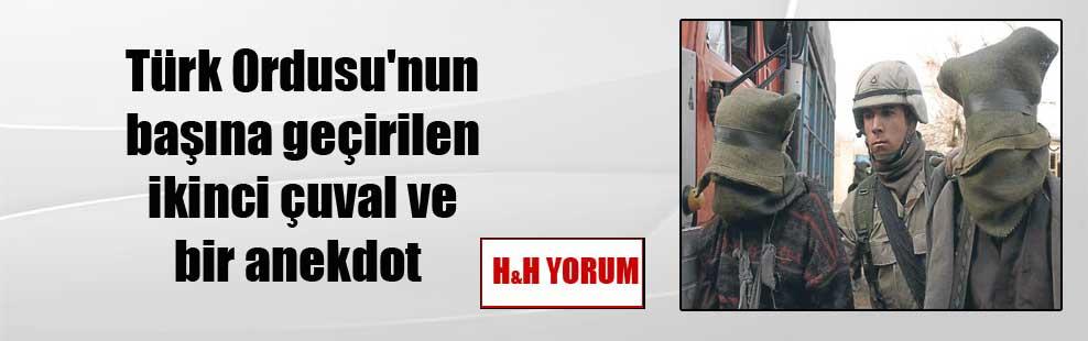 Türk Ordusu'nun başına geçirilen ikinci çuval ve bir anekdot