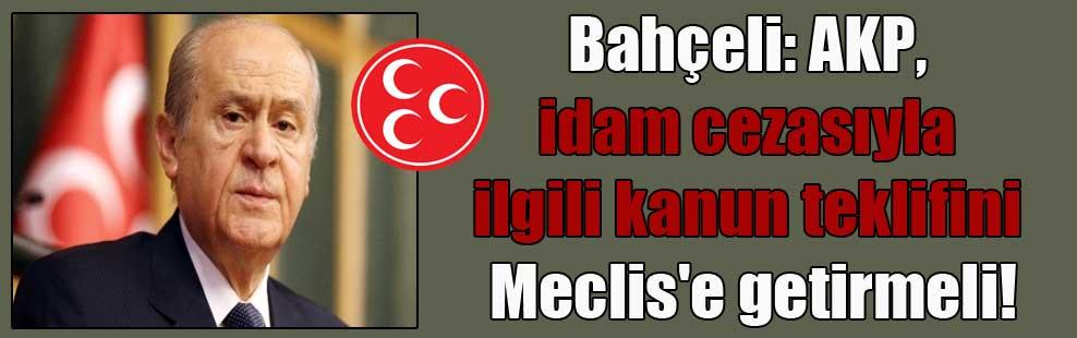 Bahçeli: AKP, idam cezasıyla ilgili kanun teklifini Meclis'e getirmeli!
