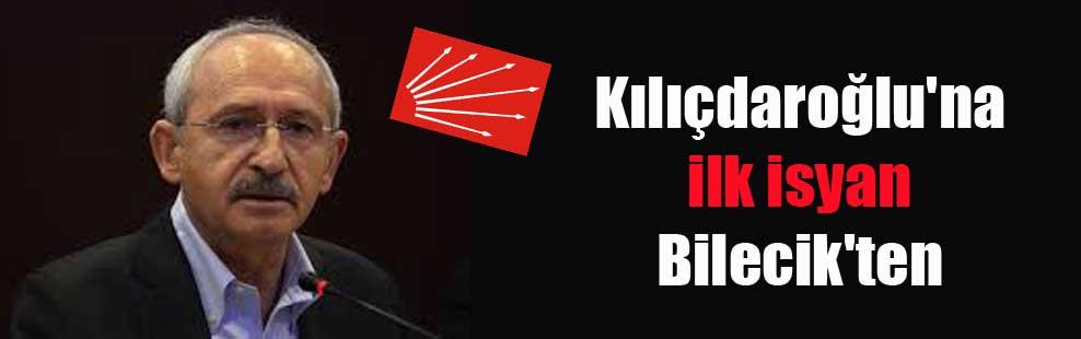 Kılıçdaroğlu'na ilk isyan Bilecik'ten