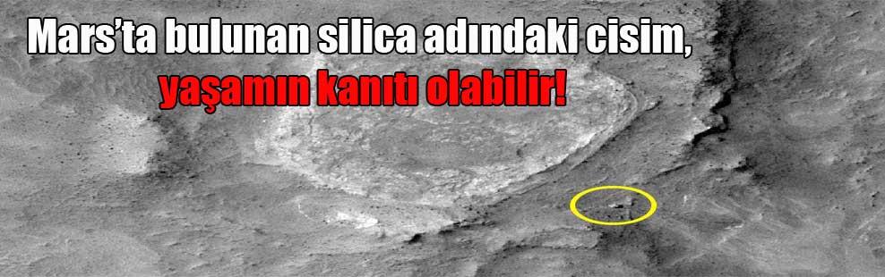 Mars'ta bulunan silica adındaki cisim, yaşamın kanıtı olabilir!