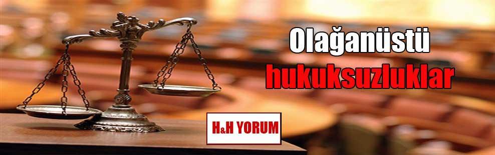 Olağanüstü hukuksuzluklar