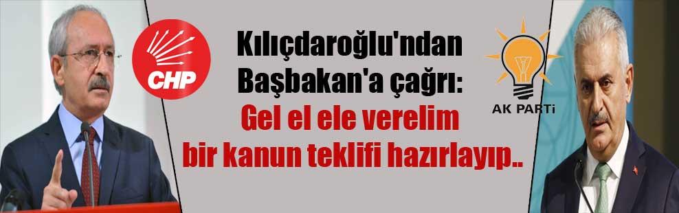Kılıçdaroğlu'ndan Başbakan'a çağrı: Gel el ele verelim bir kanun teklifi hazırlayıp..