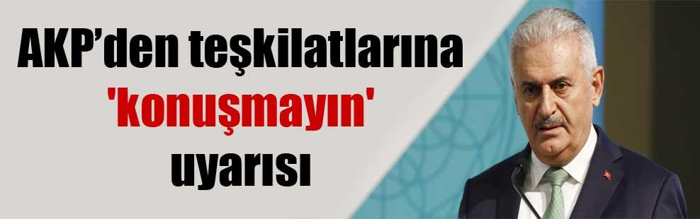 AKP'den teşkilatlarına 'konuşmayın' uyarısı