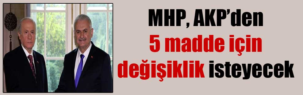 MHP, AKP'den 5 madde için değişiklik isteyecek