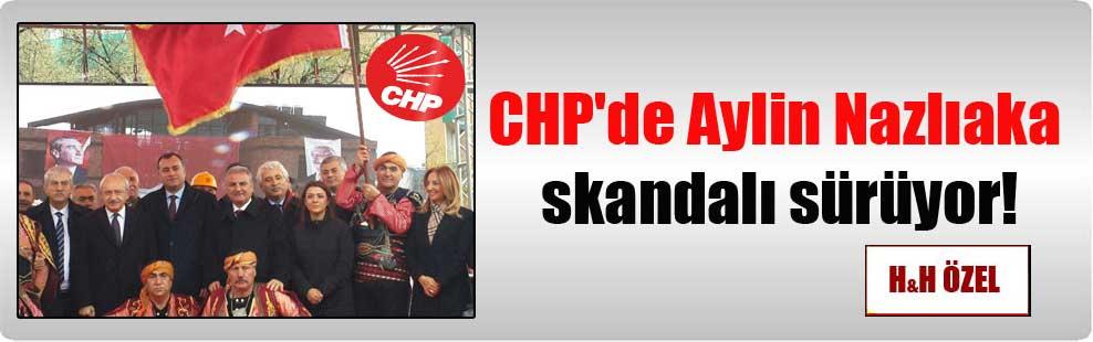 CHP'de Aylin Nazlıaka skandalı sürüyor!