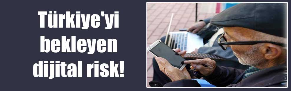 Türkiye'yi bekleyen dijital risk!