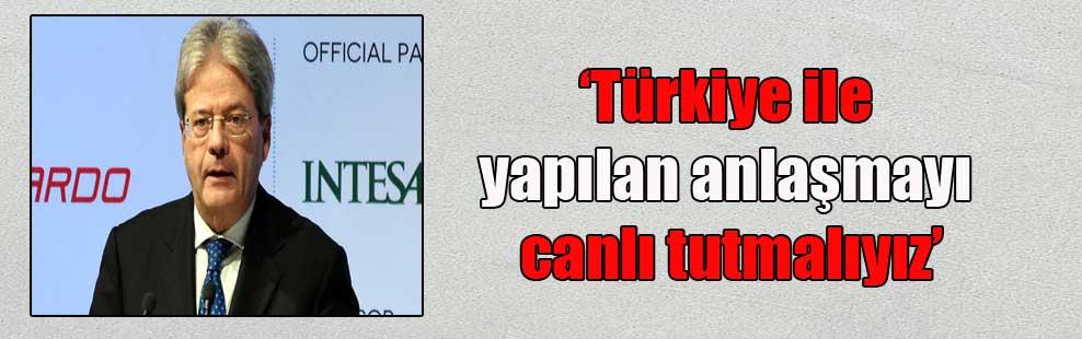 'Türkiye ile yapılan anlaşmayı canlı tutmalıyız'