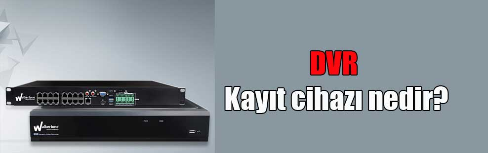 DVR Kayıt cihazı nedir?