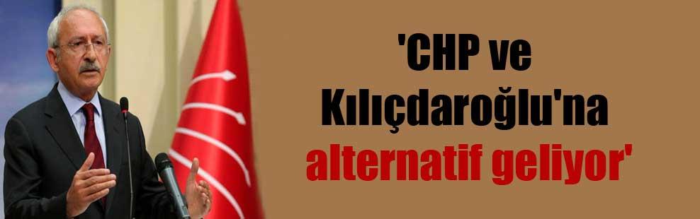 'CHP ve Kılıçdaroğlu'na alternatif geliyor'