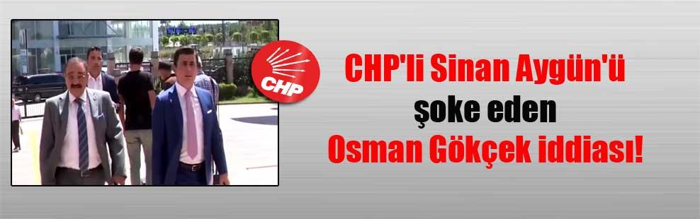 CHP'li Sinan Aygün'ü şoke eden Osman Gökçek iddiası!