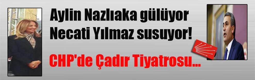 Aylin Nazlıaka gülüyor Necati Yılmaz susuyor! CHP'de Çadır Tiyatrosu…