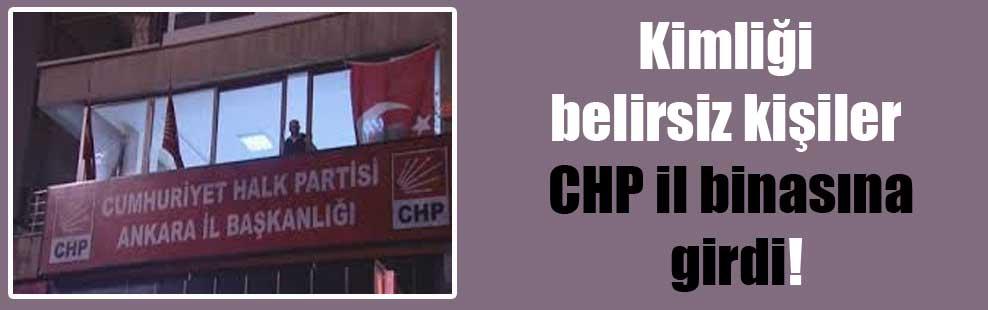 Kimliği belirsiz kişiler CHP il binasına girdi!
