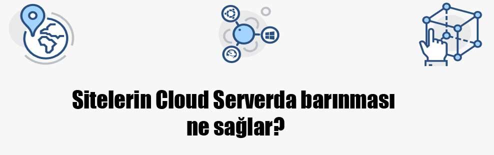Sitelerin Cloud Serverda barınması ne sağlar?