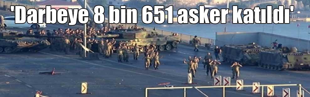'Darbeye 8 bin 651 asker katıldı'