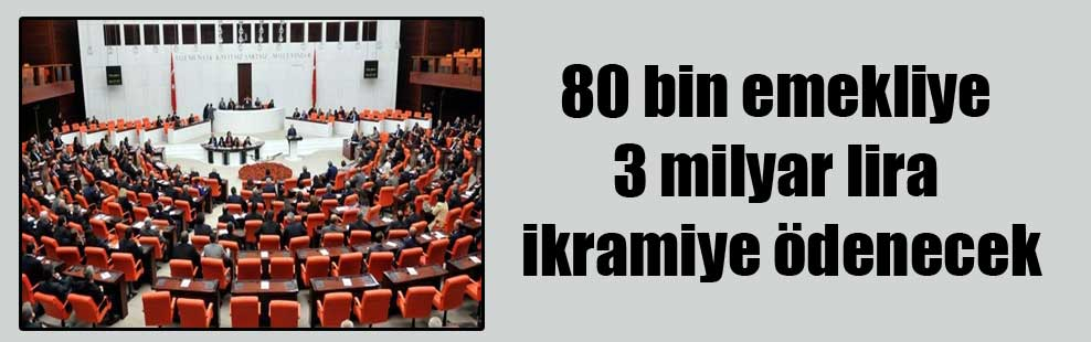 80 bin emekliye 3 milyar lira ikramiye ödenecek