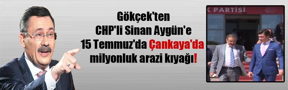 Gökçek'ten CHP'li Sinan Aygün'e 15 Temmuz'da Çankaya'da milyonluk arazi kıyağı!