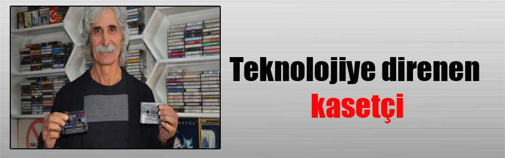 Teknolojiye direnen kasetçi