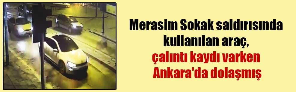 Merasim Sokak saldırısında kullanılan araç, çalıntı kaydı varken Ankara'da dolaşmış