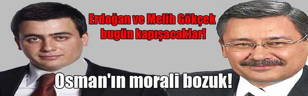 Erdoğan ve Melih Gökçek bugün kapışacaklar! Osman'ın morali bozuk!