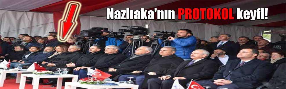 Nazlıaka'nın PROTOKOL keyfi!