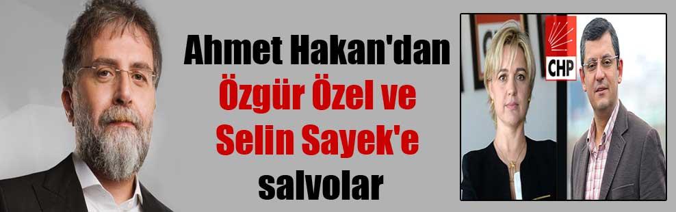Ahmet Hakan'dan Özgür Özel ve Selin Sayek'e salvolar