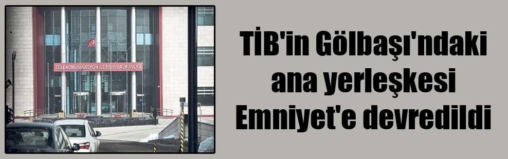 TİB'in Gölbaşı'ndaki ana yerleşkesi Emniyet'e devredildi